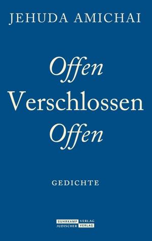 Jehuda Amichai / Anne Birkenhauer / Ariel Hirschfeld / Anne Birkenhauer. Offen verschlossen offen - Gedichte. Jüdischer Verlag, 2020.