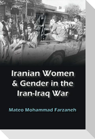 Iranian Women and Gender in the Iran-Iraq War