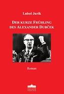 Der kurze Frühling des Alexander Dubcek