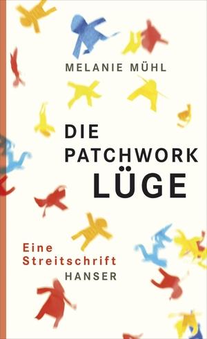Melanie Mühl. Die Patchwork-Lüge - Eine Streitschrift. Hanser, Carl, 2011.