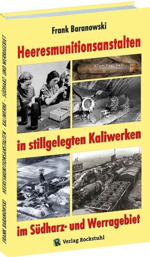 Frank Baranowski. Heeresmunitionsanstalten in stillgelegten Kaliwerken im Südharz- und Werragebiet. Verlag Rockstuhl, 2018.
