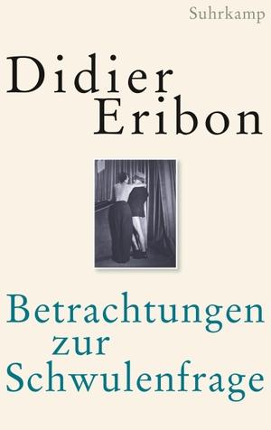 Didier Eribon / Achim Russer / Bernd Schwibs. Betrachtungen zur Schwulenfrage. Suhrkamp, 2019.