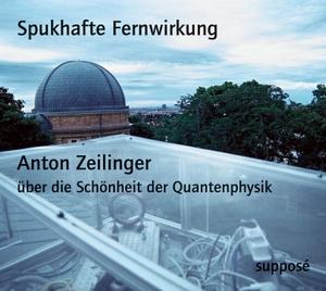 Anton Zeilinger / Klaus Sander / Anton Zeilinger / Klaus Sander / Klaus Sander. Spukhafte Fernwirkung - Die Schönheit der Quantenphysik. supposé, 2005.