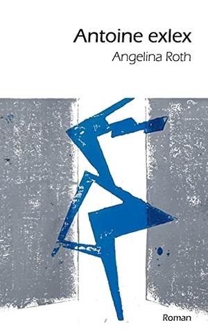 Roth, Angelina. Antoine exlex. Books on Demand, 20