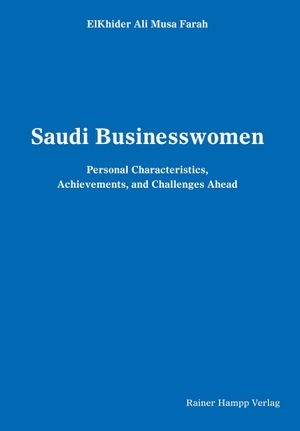 ElKhider Ali Farah Musa. Saudi Businesswomen - Personal Characteristics, Achievements, and Challenges Ahead. Hampp, R, 2018.