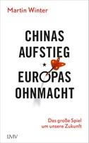 Chinas Aufstieg - Europas Ohnmacht