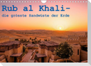 Rub al Khali - die grösste Sandwüste der Erde (Wandkalender 2022 DIN A4 quer)