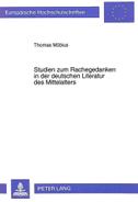 Studien zum Rachegedanken in der deutschen Literatur des Mittelalters