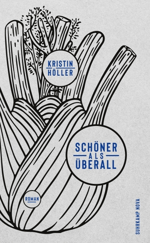 Kristin Höller. Schöner als überall - Roman. Suhrkamp, 2019.