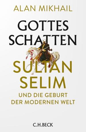 Mikhail, Alan. Gottes Schatten - Sultan Selim und
