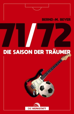 Beyer, Bernd-M.. 71/72 - Die Saison der Träumer.
