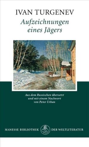 Ivan Turgenev / Peter Urban / Peter Urban. Aufzeichnungen eines Jägers - Roman. Manesse, 2004.