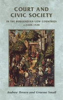 Court and Civic Society in the Burgundian Low Countries c. 1420-1530