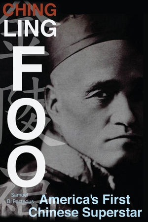 Porteous, Samuel D.. Ching Ling Foo: America's First Chinese Superstar. LIGHTNING SOURCE INC, 2020.