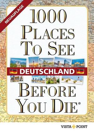 1000 Places To See Before You Die - Deutschland. Vista Point Verlag GmbH, 2021.