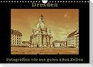 Dresden - Fotografien wie aus guten alten Zeiten (Wandkalender 2022 DIN A4 quer)