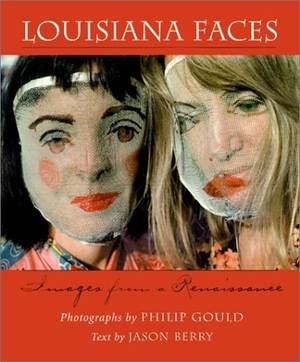 Gould, Philip. Louisiana Faces: Images from a Rena