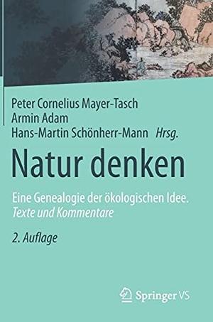 Peter Cornelius Mayer-Tasch / Armin Adam / Hans-Martin Schönherr-Mann. Natur denken - Eine Genealogie der ökologischen Idee. Texte und Kommentare. Springer Fachmedien Wiesbaden GmbH, 2019.