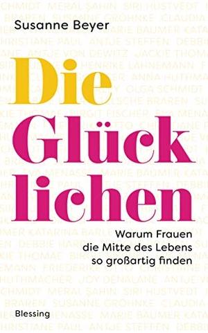 Beyer, Susanne. Die Glücklichen - Warum Frauen die Mitte des Lebens so großartig finden. Blessing Karl Verlag, 2021.