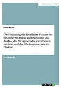 Die Entfaltung der Ideenlehre Platons mit besonderem Bezug auf Bedeutung und Analyse der Metaphern der zweitbesten Seefahrt und der Wiedererinnerung im Phaidon