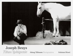 Joseph Beuys / Abisag Tüllmann / Peter Handke / Mario Kramer. Titus/Iphigenie - Abisag Tüllmann. Photographien. Schirmer Mosel, 2018.