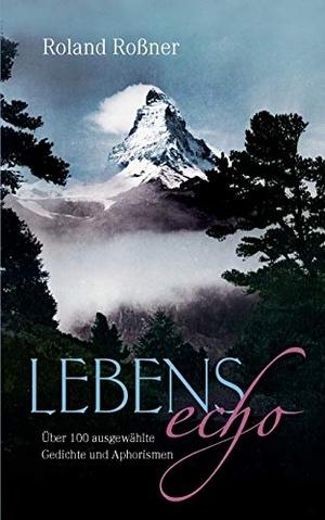 Roßner, Roland. Lebensecho - Über 100 ausgewählte Gedichte und Aphorismen. Books on Demand, 2013.