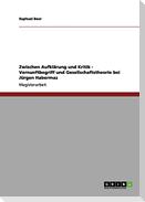 Zwischen Aufklärung und Kritik - Vernunftbegriff und Gesellschaftstheorie bei Jürgen Habermas