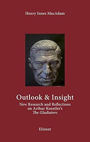 "MacAdam, Henry Innes. Outlook & Insight - New Research and Reflections on Arthur Koestler's ""The Gladiators"". Elsinor Verlag, 2021."