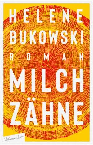 Helene Bukowski. Milchzähne - Roman. Blumenbar, 2019.