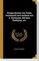 Zeitgeschichte Von Fulda. Gesammelt Und Verfasst Von A. Hartmann. Mit Dem Stadtplan, Etc.