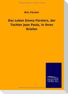 Das Leben Emma Försters, der Tochter Jean Pauls, in Ihren Briefen