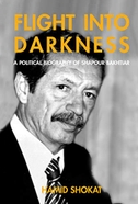 Flight Into Darkness: A Political Biography of Shapour Bakhtiar