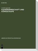 Kaiserherrschaft und Königstaufe