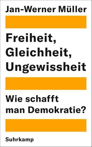 Müller, Jan-Werner. Freiheit, Gleichheit, Ungewis
