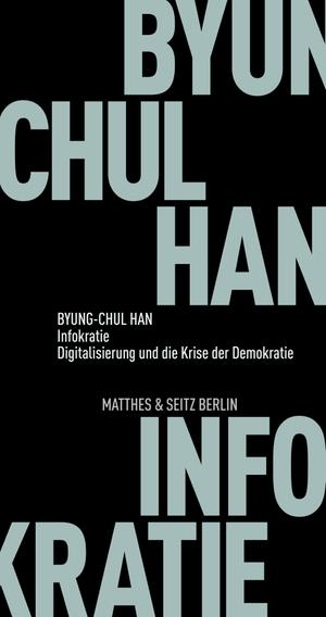 Han, Byung-Chul. Infokratie - Digitalisierung und die Krise der Demokratie. Matthes & Seitz Verlag, 2021.