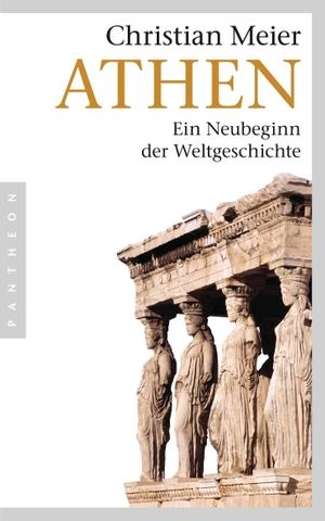 Meier, Christian. Athen - Ein Neubeginn der Weltge