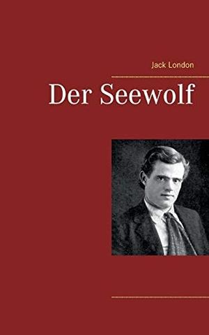 Jack London. Der Seewolf. BoD – Books on Demand, 2018.