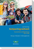 Backpacking weltweit - Rucksackreisen und Work & Travel - Aber richtig!