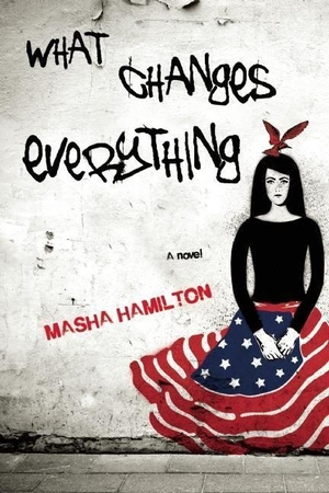 Hamilton, Masha. What Changes Everything. UNBRIDLED BOOKS, 2013.