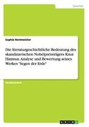 """Die literaturgeschichtliche Bedeutung des skandinavischen Nobelpreisträgers Knut Hamsun. Analyse und Bewertung seines Werkes """"Segen der Erde"""""""