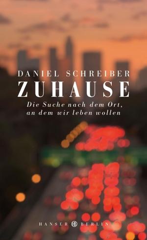 Daniel Schreiber. Zuhause - Die Suche nach dem Ort, an dem wir leben wollen. Hanser Berlin in Carl Hanser Verlag GmbH & Co. KG, 2017.