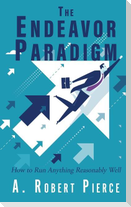 The Endeavor Paradigm: How to Run Anything Reasonably Well