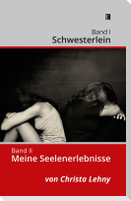 Band I: Schwesterlein Band II: Meine Seelenerlebnisse