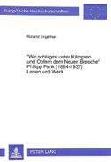 «Wir schlugen unter Kämpfen und Opfern dem Neuen Bresche»- Philipp Funk (1884-1937) Leben und Werk
