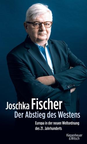 Joschka Fischer. Der Abstieg des Westens - Europa in der neuen Weltordnung des 21. Jahrhunderts. Kiepenheuer & Witsch, 2018.