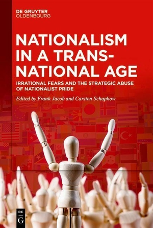 Jacob, Frank / Carsten Schapkow (Hrsg.). Nationalism in a Transnational Age - Irrational Fears and the Strategic Abuse of Nationalist Pride. de Gruyter Oldenbourg, 2021.