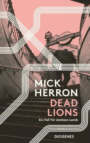 Mick Herron / Stefanie Schäfer. Dead Lions - Ein Fall für Jackson Lamb. Diogenes, 2019.