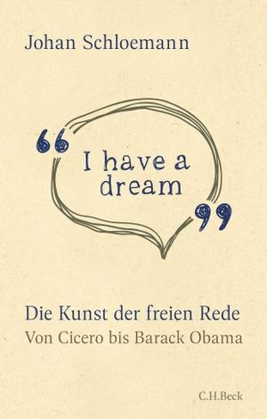 Johan Schloemann. 'I have a dream' - Die Kunst der freien Rede. C.H.Beck, 2019.