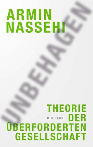 Nassehi, Armin. Unbehagen - Theorie der überforderten Gesellschaft. Beck C. H., 2021.