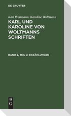 Karl Woltmann; Karoline Woltmann: Karl und Karoline von Woltmanns Schriften. Band 2: Erzählungen. Teil 2